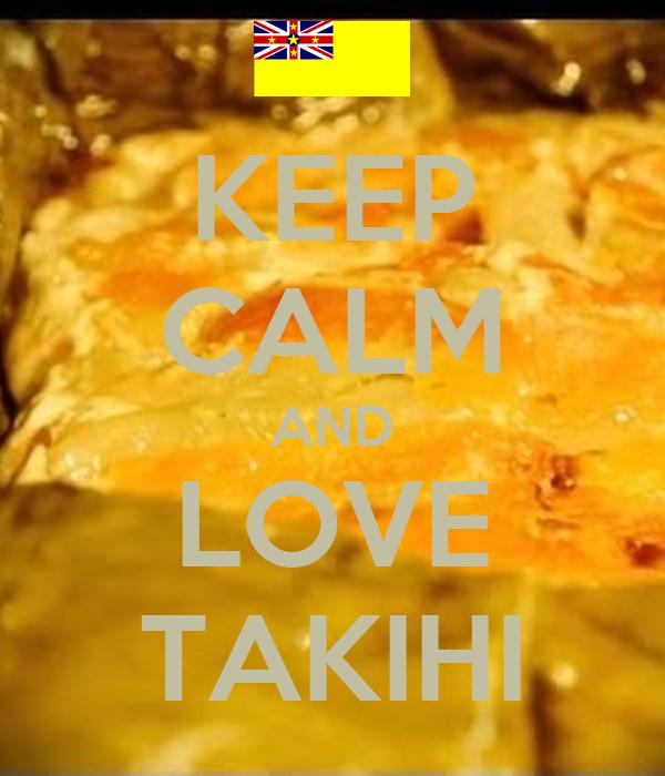 KEEP CALM AND LOVE TAKIHI