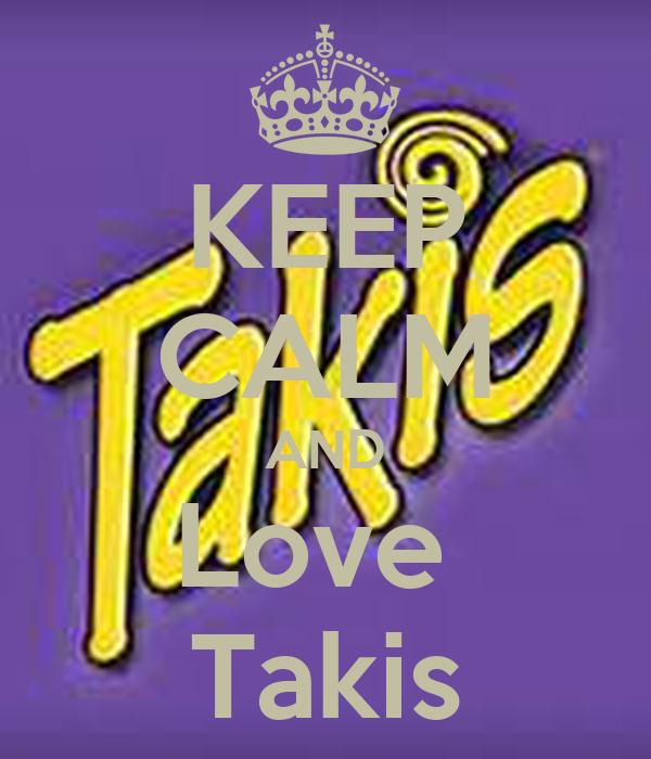 KEEP CALM AND Love  Takis