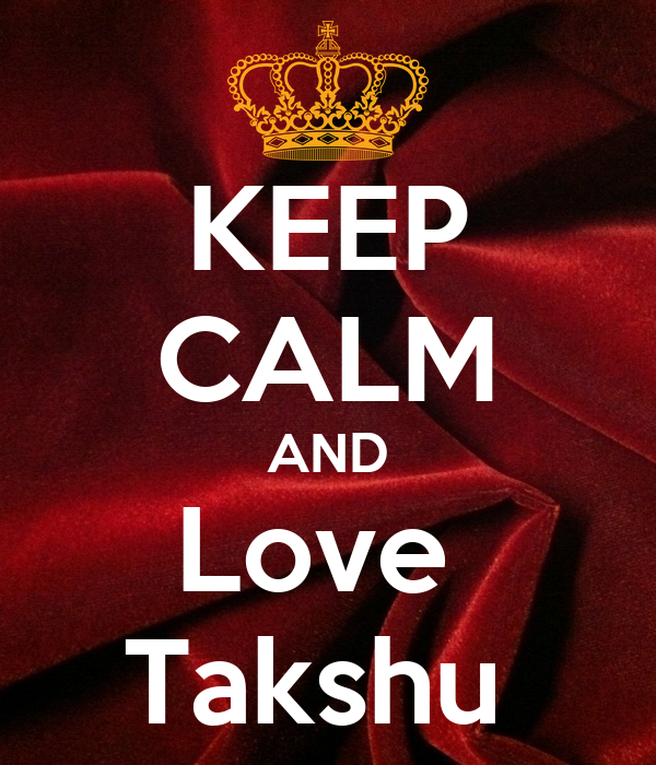 KEEP CALM AND Love  Takshu