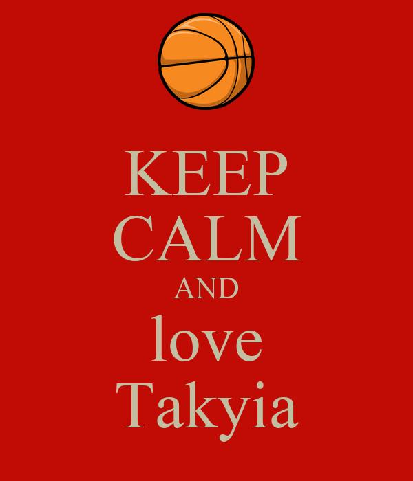 KEEP CALM AND love Takyia
