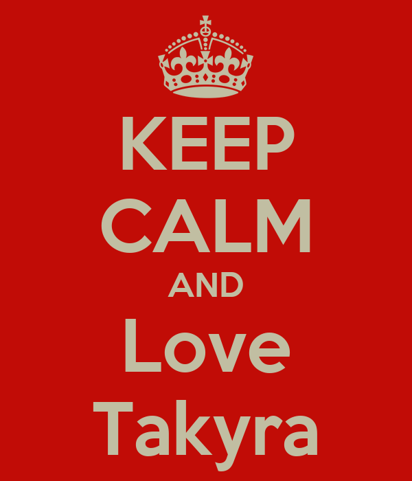 KEEP CALM AND Love Takyra