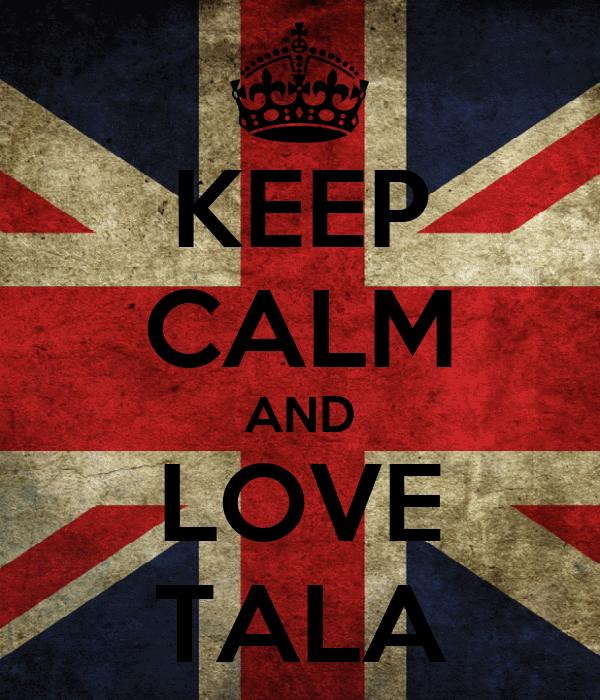 KEEP CALM AND LOVE TALA