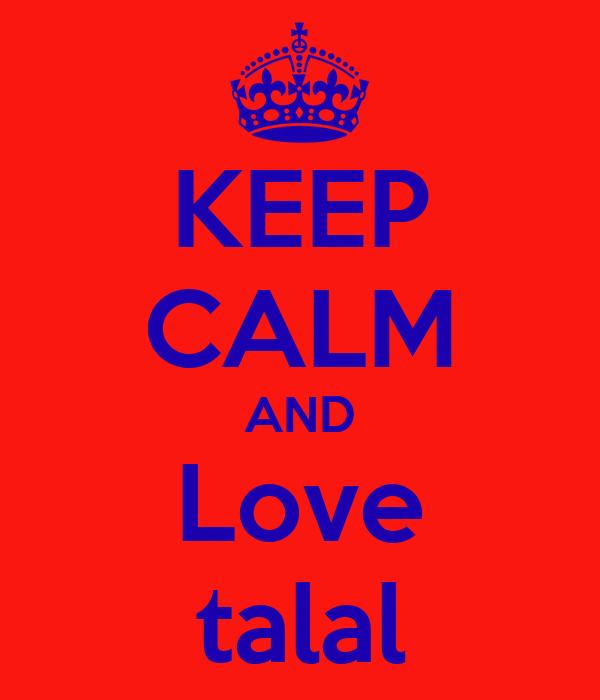 KEEP CALM AND Love talal