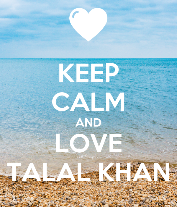 KEEP CALM AND LOVE TALAL KHAN