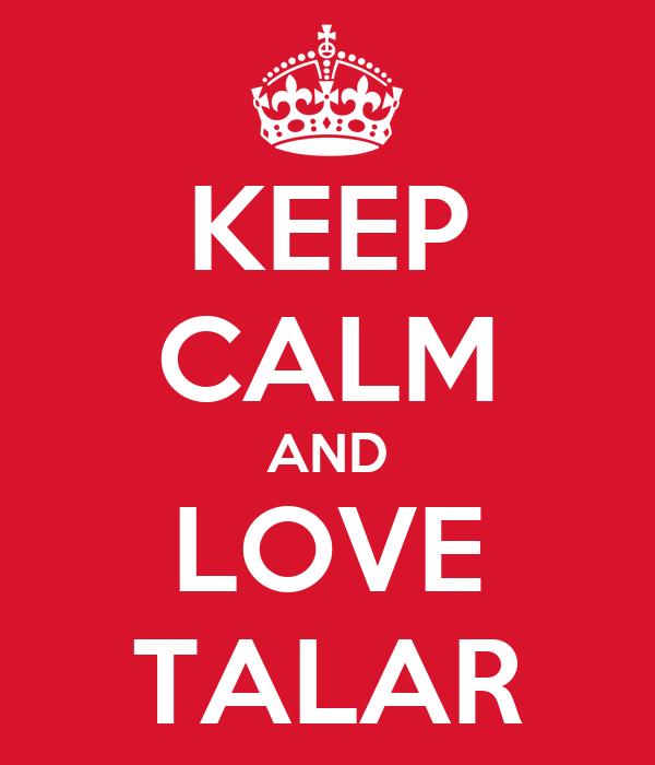 KEEP CALM AND LOVE TALAR