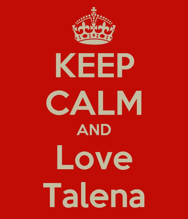 KEEP CALM AND Love Talena