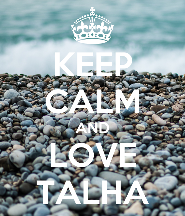 KEEP CALM AND LOVE TALHA