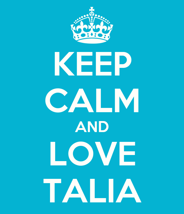 KEEP CALM AND LOVE TALIA