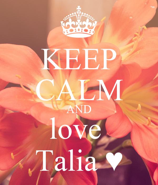 KEEP CALM AND love  Talia ♥