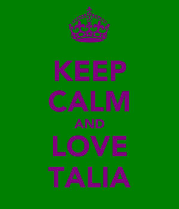 KEEP CALM AND LOVE TALIA