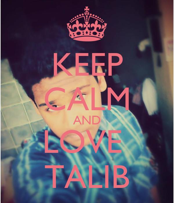 KEEP CALM AND LOVE  TALIB