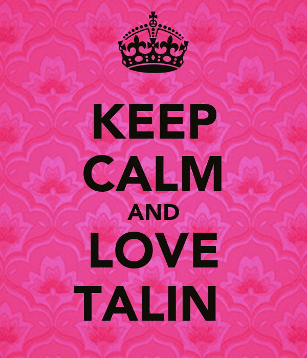 KEEP CALM AND LOVE TALIN