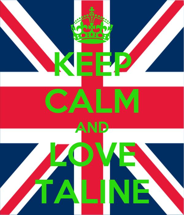KEEP CALM AND LOVE TALINE