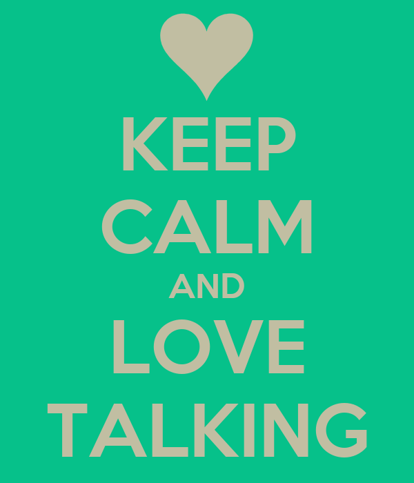 KEEP CALM AND LOVE TALKING