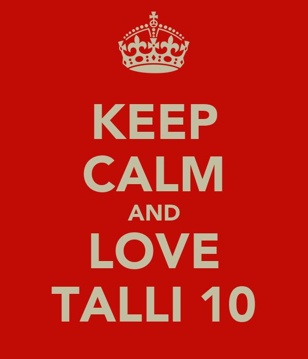 KEEP CALM AND LOVE TALLI 10