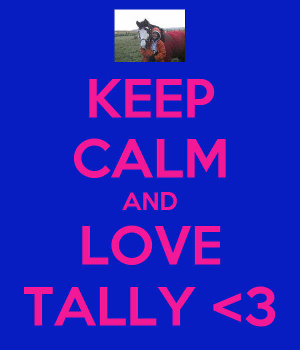 KEEP CALM AND LOVE TALLY <3