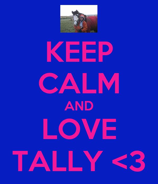 KEEP CALM AND LOVE TALLY <3