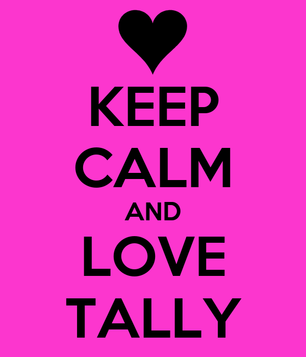 KEEP CALM AND LOVE TALLY