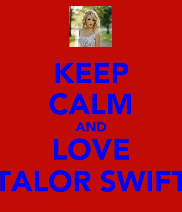 KEEP CALM AND LOVE TALOR SWIFT