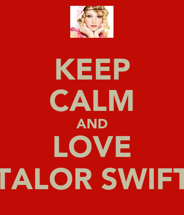 KEEP CALM AND LOVE TALOR SWIFT