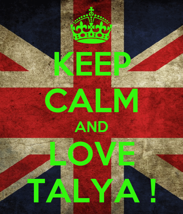 KEEP CALM AND LOVE TALYA !