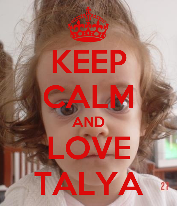 KEEP CALM AND LOVE TALYA