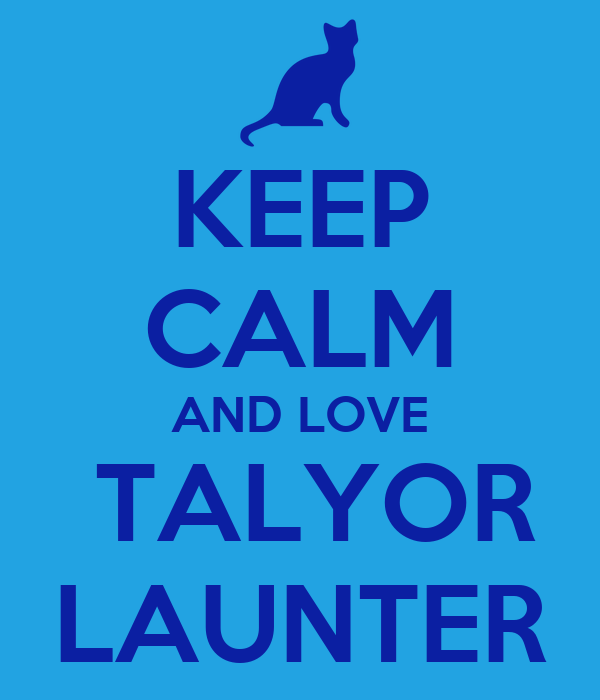 KEEP CALM AND LOVE  TALYOR LAUNTER