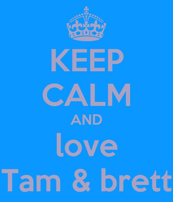 KEEP CALM AND love Tam & brett