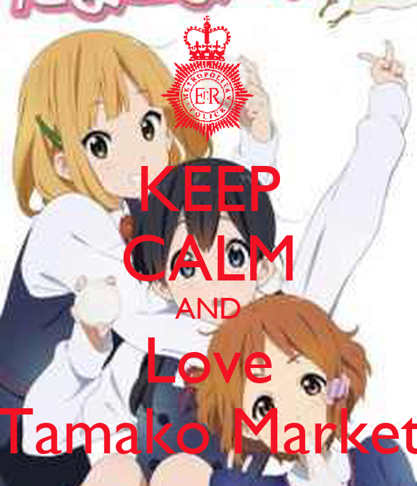 KEEP CALM AND Love Tamako Market