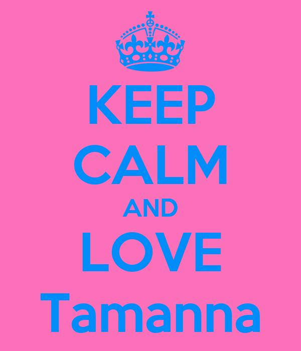 KEEP CALM AND LOVE Tamanna