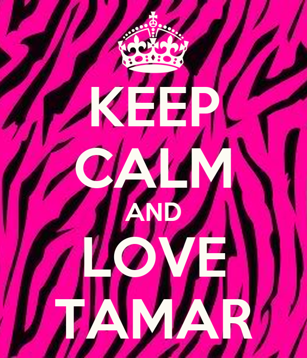 KEEP CALM AND LOVE TAMAR