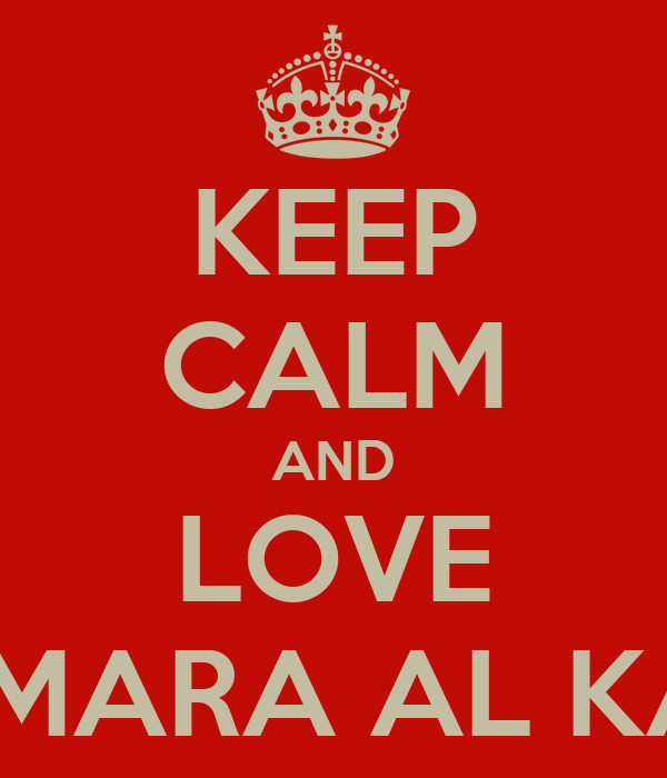 KEEP CALM AND LOVE TAMARA AL KADI
