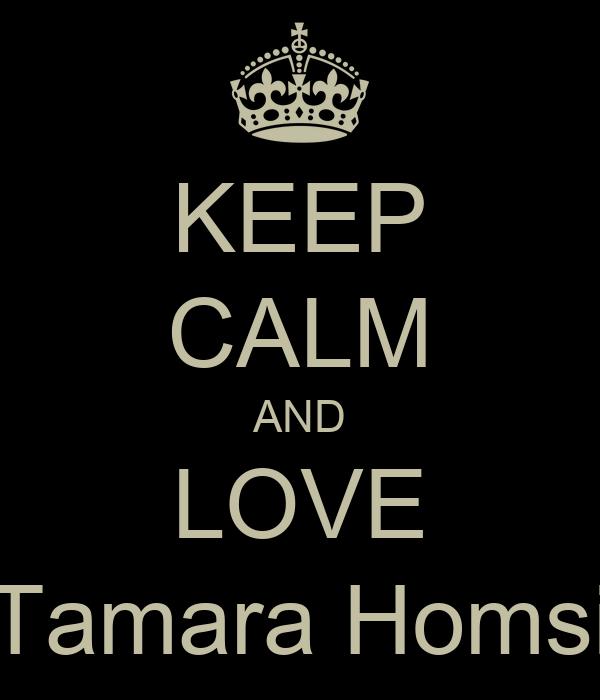KEEP CALM AND LOVE Tamara Homsi