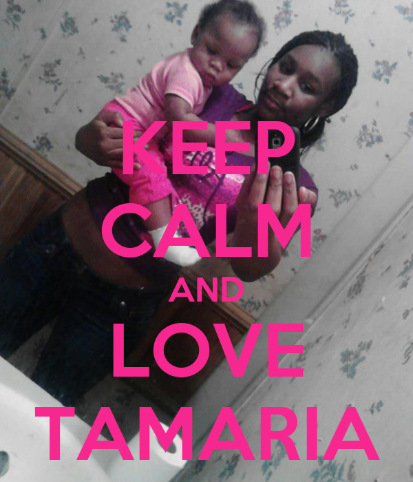 KEEP CALM AND LOVE TAMARIA