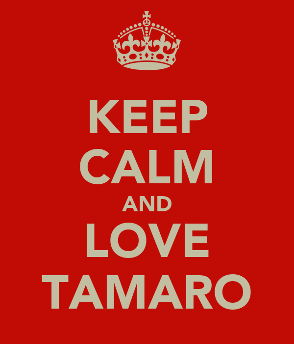 KEEP CALM AND LOVE TAMARO