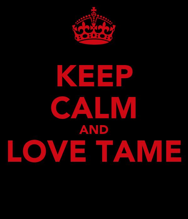 KEEP CALM AND LOVE TAME