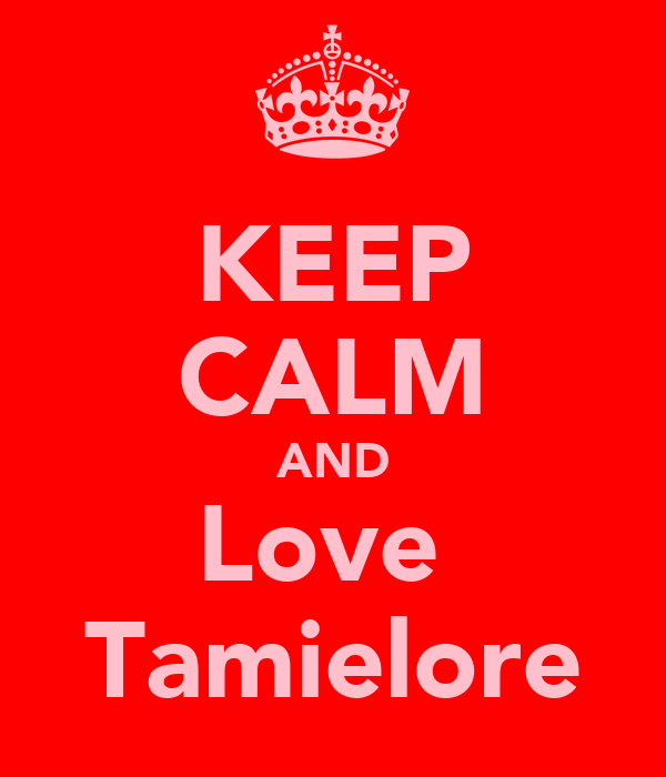 KEEP CALM AND Love  Tamielore