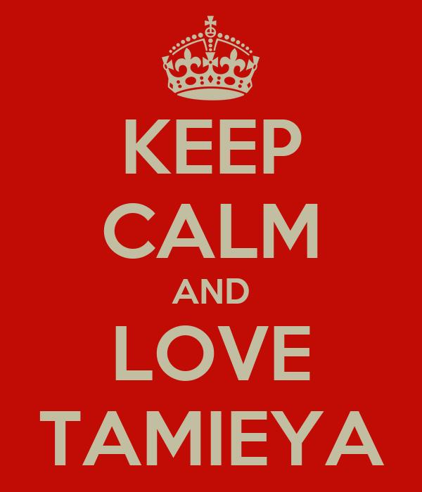 KEEP CALM AND LOVE TAMIEYA