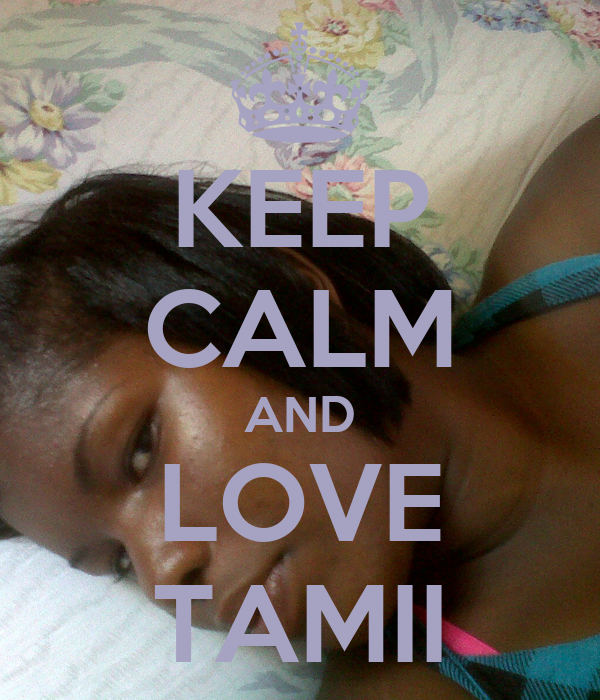 KEEP CALM AND LOVE TAMII