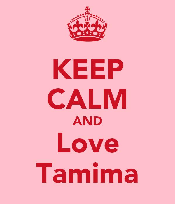 KEEP CALM AND Love Tamima