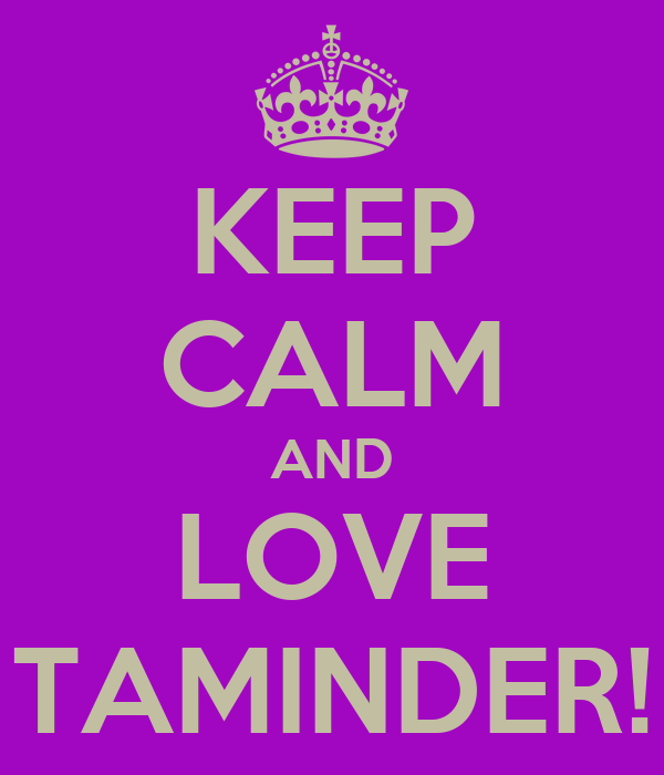 KEEP CALM AND LOVE TAMINDER!