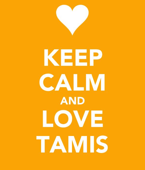 KEEP CALM AND LOVE TAMIS