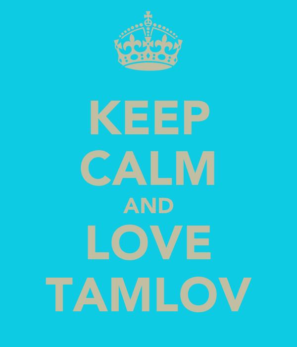 KEEP CALM AND LOVE TAMLOV