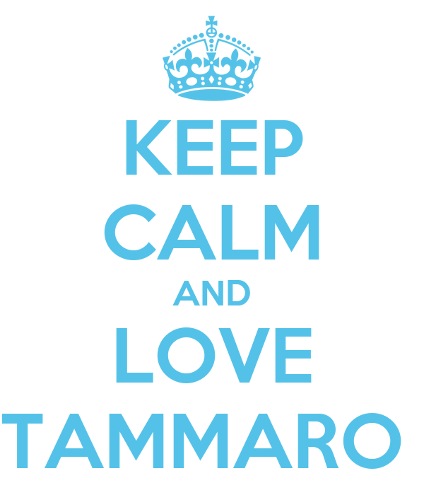 KEEP CALM AND LOVE TAMMARO