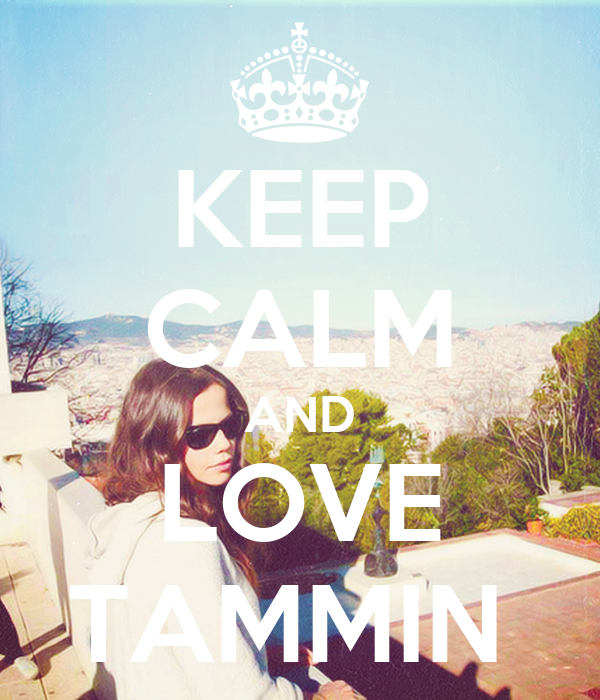 KEEP CALM AND LOVE TAMMIN