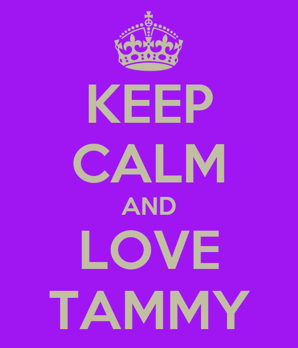 KEEP CALM AND LOVE TAMMY