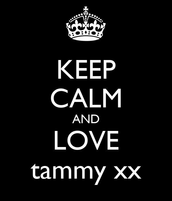 KEEP CALM AND LOVE tammy xx