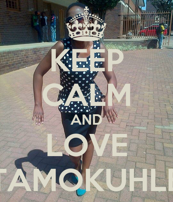 KEEP CALM AND LOVE TAMOKUHLE