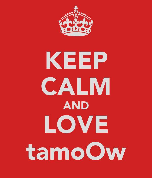 KEEP CALM AND LOVE tamoOw