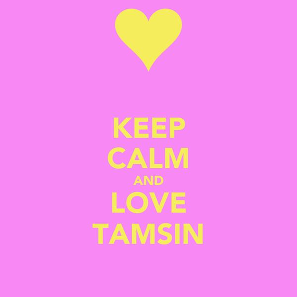 KEEP CALM AND LOVE TAMSIN
